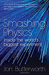 Smashing Physics: Written by Jon Butterworth, 2014 Edition, Publisher: Headline [Hardcover]