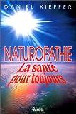 Naturopathie. La santé pour toujours - Editions Jacques Grancher - 01/02/1995