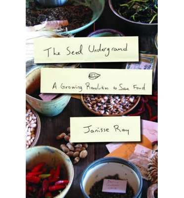 the-seed-underground-a-growing-revolution-to-save-food-author-janisse-ray-published-on-july-2012