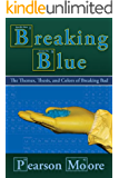 Breaking Blue: The Themes, Thesis, and Colors of Breaking Bad (English Edition)