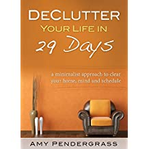 Declutter: Your Life! A Minimalist Approach to Organize Your Home, Mind and Schedule (organize, Decluttering, Minimalistic, Declutter, cleaning, organizing, simplify) (English Edition)