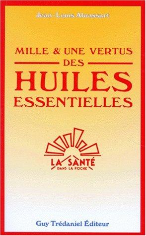 Mille et une vertus des huiles essentielles par Jean-Louis Abrassart