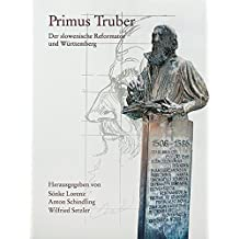 Primus Truber 1508 - 1586: Der slowenische Reformator und Württemberg (Sonderveröffentlichungen der Kommission für geschichtliche Landeskunde in Baden-Württemberg)