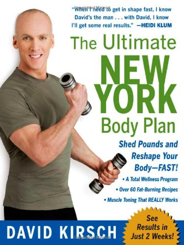 The Ultimate New York Body Plan: The Breakthrough Diet and Fitness System That Sheds Pounds and Reshapes Your Body--FAST! por David Kirsch