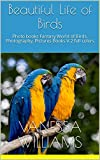 Beautiful Life of Birds: Photo books Fantasy World of Birds, Photography, Pictures Books V.2 full colors (Photo books of Birds)