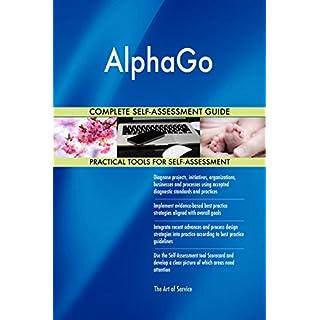 AlphaGo All-Inclusive Self-Assessment - More than 700 Success Criteria, Instant Visual Insights, Comprehensive Spreadsheet Dashboard, Auto-Prioritized for Quick Results