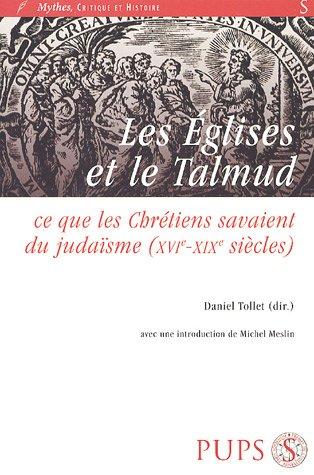 Les Eglises et le Talmud : Ce que les chrtiens savaient du judasme (XVIe-XIXe sicles)