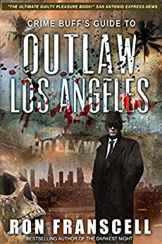 Crime Buff's Guide To OUTLAW LOS ANGELES by [Franscell, Ron]