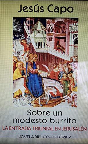La entrada triunfal en Jerusalén: Sobre un modesto burrito (Evangelio (novelado) 37) por Jesús Capo