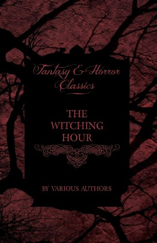 A Circle of Witches - A Collection of Victorian Tales Concerning Witchcraft and Wizardry (Fantasy and Horror Classics)