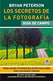 Los secretos de la fotografia / Understanding Photography: Guia de campo / Field Guide (Spanish Edition) by Bryan Peterson (2010-05-30)
