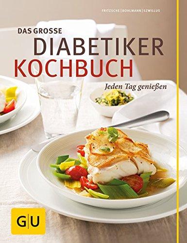 Das große Diabetiker-Kochbuch: Jeden Tag genießen (GU Diät&Gesundheit)