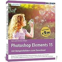 Sonderausgabe: Photoshop Elements 15 - Das umfangreiche Praxisbuch!: 542 Seiten - leicht verständlich und komplett in Farbe!