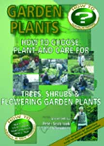 Garden Plants: How to Choose, Plant and Care For Trees, Shrubs And Flowering Garden Plants [DVD]