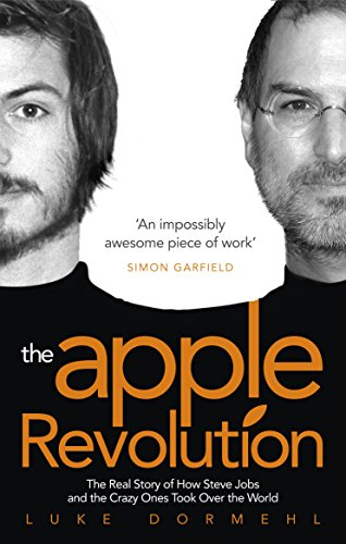 The Apple Revolution: Steve Jobs, the Counterculture and How the Crazy Ones Took over the World por Luke Dormehl