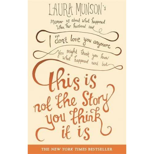 This Is Not The Story You Think It Is: A Summer of Letting Go, Loving from Afar and 21 Jars of Tomato Sauce by Laura Munson (2011-04-07)
