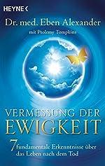 Vermessung der Ewigkeit - 7 fundamentale Erkenntnisse über das Leben nach dem Tod de Eben Alexander
