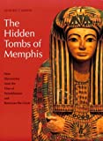 The Hidden Tombs of Memphis: New Discoveries from the Time of Tutankhamun and Ramesses the Great