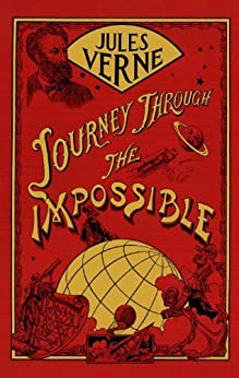 Journey Through the Impossible by [Verne, Jules]