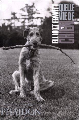 Quelle vie de chien (Ancien prix éditeur  : 12,95 euros) par Elliott Erwitt