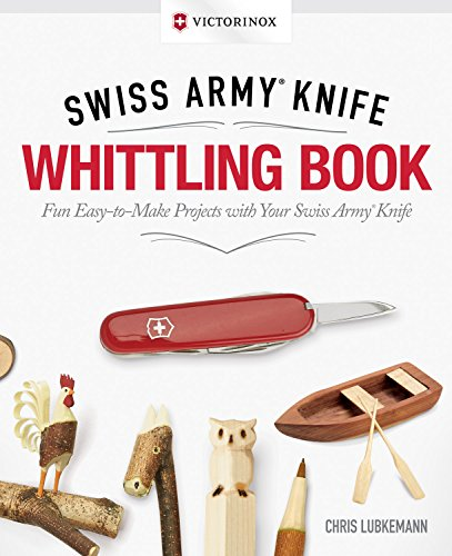 Victorinox Swiss Army Knife Whittling Gift Edition: Fun, Easy-to-Make Projects with Your Swiss Army Knife (Toy Swiss Army Knife)