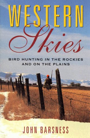 Western Skies: Bird Hunting in the Rockies and on the Plains por John Barsness