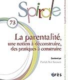 Spirale, N° 73 - La parentalité : une notion à déconstruire, des pratiques à construire