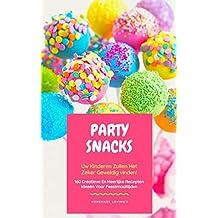 Party Snacks - Uw Kinderen Zullen Het Zeker Geweldig Vinden!: 160 Creatieve En Heerlijke Recepten Ideeën Voor Feestmaaltijden (Grappig Voedingsideeën Kookboek)