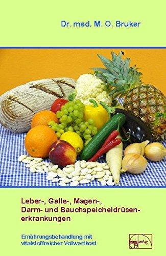 Leber-, Galle-, Magen-, Darm- und Bauchspeicheldrüsenerkrankungen: Ernährungsbehandlung mit vitalstoffreicher Vollwertkost (Aus der Sprechstunde)