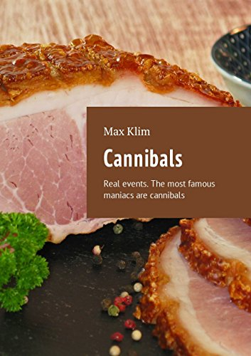 Cannibals: Real events  The most famous maniacs are cannibals eBook