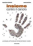 Insieme contro il cancro. La grande lotta comune per sconfiggere i tumori