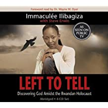 Left to Tell: Discovering God Amidst the Rwandan Holocaust: One Woman's Story of Surviving the Rwandan Holocaust