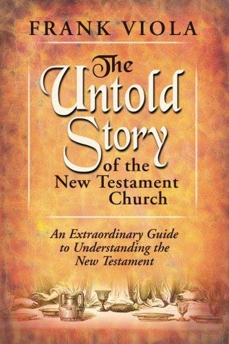 The Untold Story of the New Testament Church: An Extraordinary Guide to Understanding the New Testament by Frank Viola (2005-01-01)