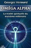 Image of OMÉGA ALPHA. La réalité spirituelle du 3e millénaire (Spiritualité, ésotérisme t. 6)