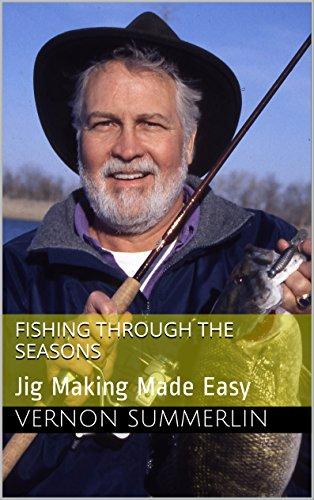 Fishing Through The Seasons: Jig Making Made Easy (Freshwater Fishing Series Book 7) (English Edition)
