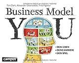 'Business Model You: Dein Leben - Deine Karriere - Dein Spiel' von Tim Clark
