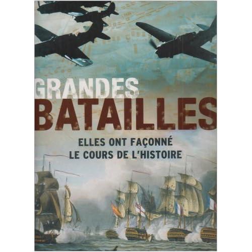 Grandes batailles : Elles ont façonné le cours de l'histoire