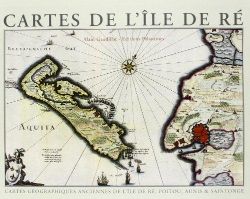 Cartes de l'île de Ré : cartes géographiques anciennes de l'île de Ré, Poitou, Aunis et Saintonge (coffret) par Alain Gaudillat