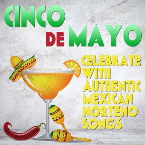 Cinco de Mayo: Celebrate With Authentic Mexican Norteno Songs