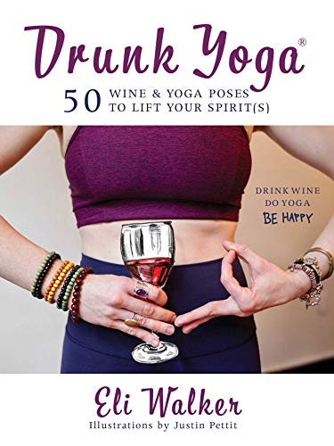 Drunk Yoga: 50 Wine & Yoga Poses to Lift Your Spirit(s ...