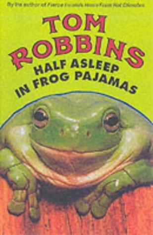 Half Asleep in Frog Pajamas by Tom Robbins (2002-05-01)