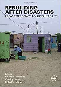 Rebuilding After Disasters: From Emergency to Sustainability: Amazon.co.uk: Gonzalo Lizarralde, Cassidy Johnson, Colin Davidson: 9780415472548: Books