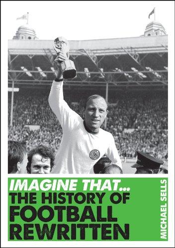Imagine That - Football: The History of Football Rewritten por Michael Sells