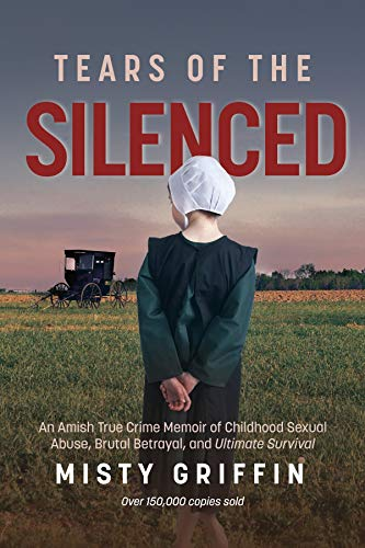 Tears of the Silenced: An Amish True Crime Memoir of Childhood Sexual Abuse, Brutal Betrayal, and Ultimate Survival (English Edition)