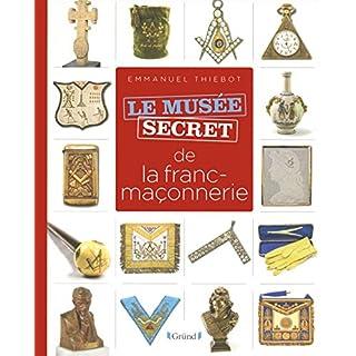 Musée secret de la franc-maçonnerie (Le musée secret) (French Edition)