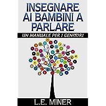 Insegnare ai bambini a parlare -  un manuale per genitori (Italian Edition)