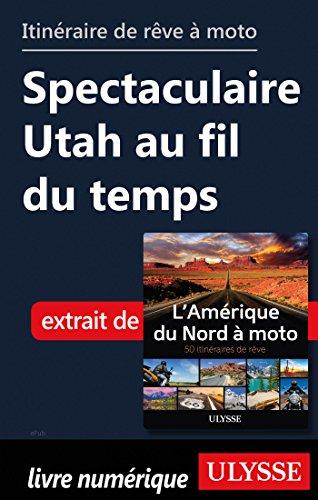 Descargar Libro Itinéraire de rêve moto - Spectaculaire Utah au fif du temps de Collectif
