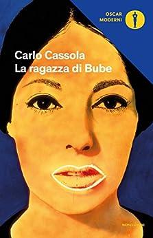 La ragazza di Bube (Oscar classici moderni Vol. 234) di [Cassola, Carlo]