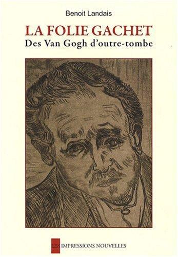 La folie Gachet : Des Van Gogh d'outre-tombe