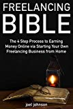 #8: Freelancing Bible (Manual for 2018): The 4 Step Process to Earning Money Online via Starting Your Own Freelancing Business from Home
